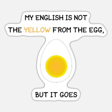 Lehrer MY ENGLISH IS NOT THE YELLOW FROM THE EGG, BUT... - Sticker