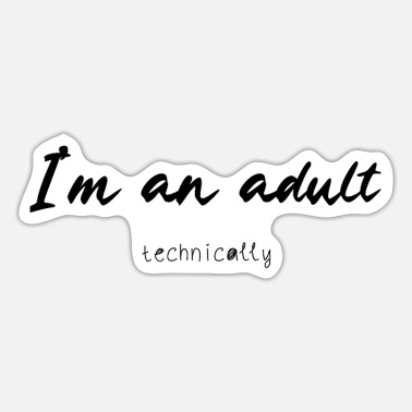 Humour I'am an adult technically - Sticker