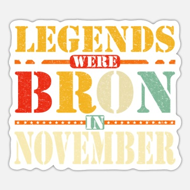 Born Legends are born in November - Sticker
