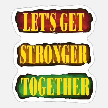 LET'S GET STRONGER TOGETHER - Sticker
