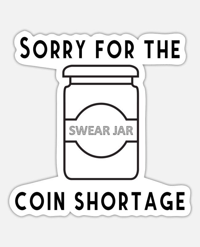 Satyr Stickers - Swear Jar Funny Sorry for the Coin Shortage - Sticker white mat