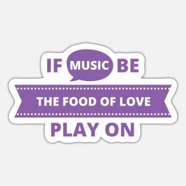 Love Playing Music If music be the food of love, play on - Sticker