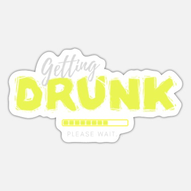 Get Drunk Getting drunk Getting Drunk JGA gift - Sticker