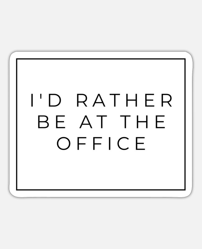 Office Stickers - Better in the office - Sticker white mat