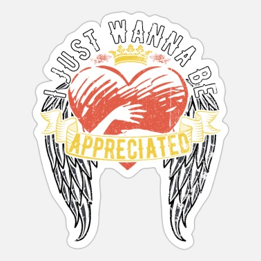 Recognition I Just Want to Be Appreciated Recognition Achievement - Sticker
