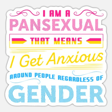 Schwul I Am Pansexual That Means I Get Anxious - Sticker