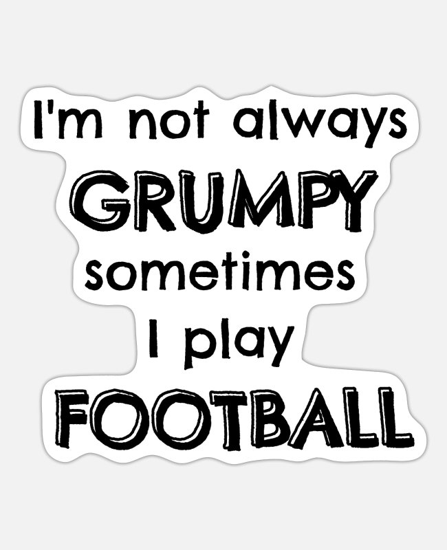 Football Coach Stickers - I'm not always grumpy sometimes I play football - Sticker white mat