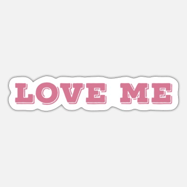 Love Me Love me. Love me. - Sticker