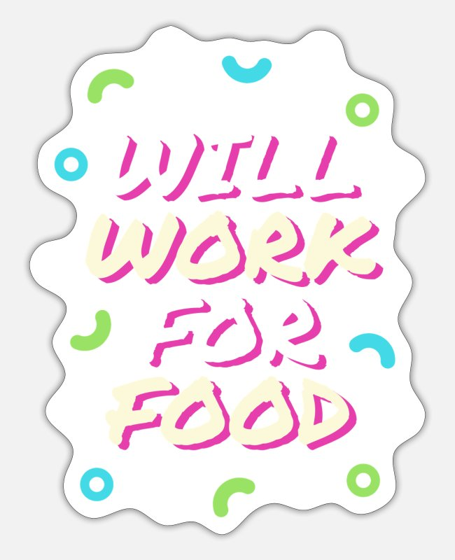 Pop Stickers - Will Work for Food - Sticker white matte