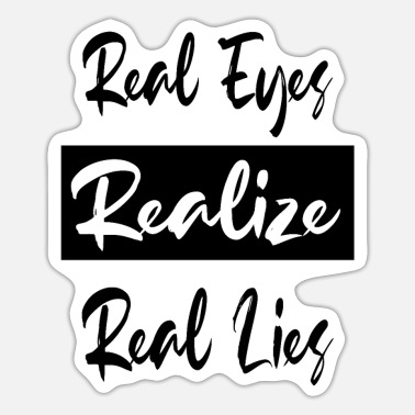 Sinn Real eyes realize real lies - Sticker
