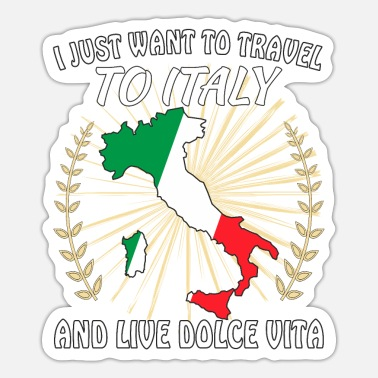 Bozen I JUST WANT TO TRAVEL TO ITALY AND LIVE DOLCE VITA - Sticker