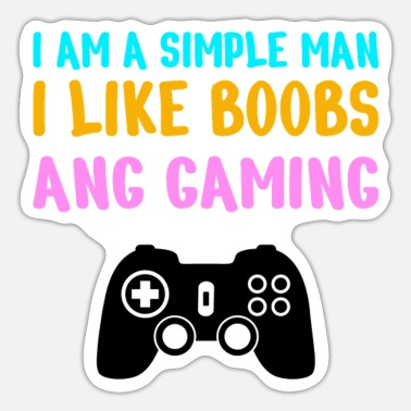 Gamer I am a simple man I like boobs and gaming - Sticker