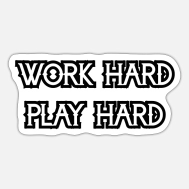 Hard WORK HARD PLAY HARD - Sticker