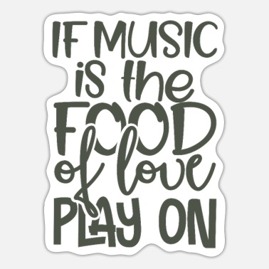 Love Playing Music Musician Gifts If Music is the Food of Love Play - Sticker