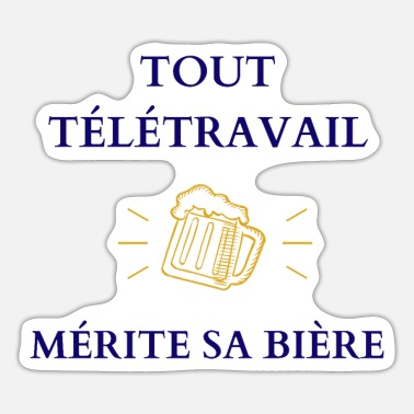 Teleworking Any telework deserves its beer - Sticker