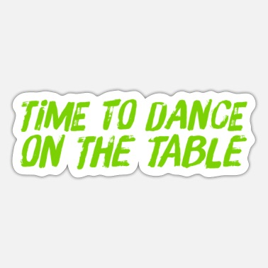 Table Dance I want to party - Sticker
