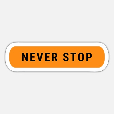 Never Stops Never stop quote - Sticker