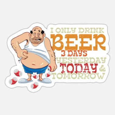 Drink Yesterday today and tomorrow beer - Sticker