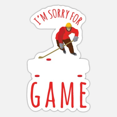 I Love Hockey Sports Sorry For What I Said Game Day Sport - Sticker