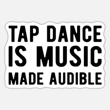 Statement TAP DANCER TAP DANCE GIFT: Music made audible - Sticker