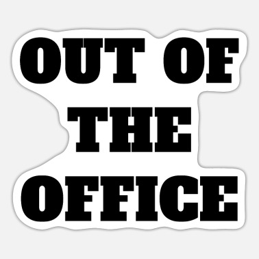 Out Of Office Out of the Office - Large - Absent Out of office - Sticker