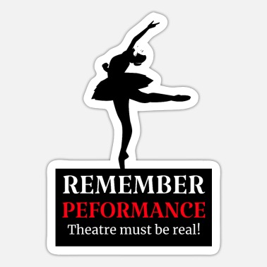 Theater is a must - performance dancer - Sticker