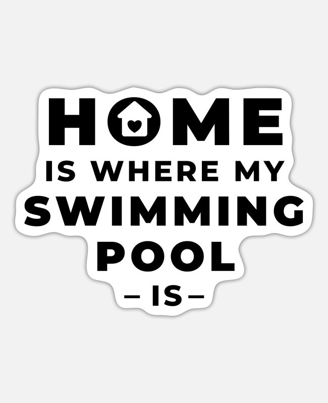 Water Stickers - Home is where my swimming pool is - Sticker white matte