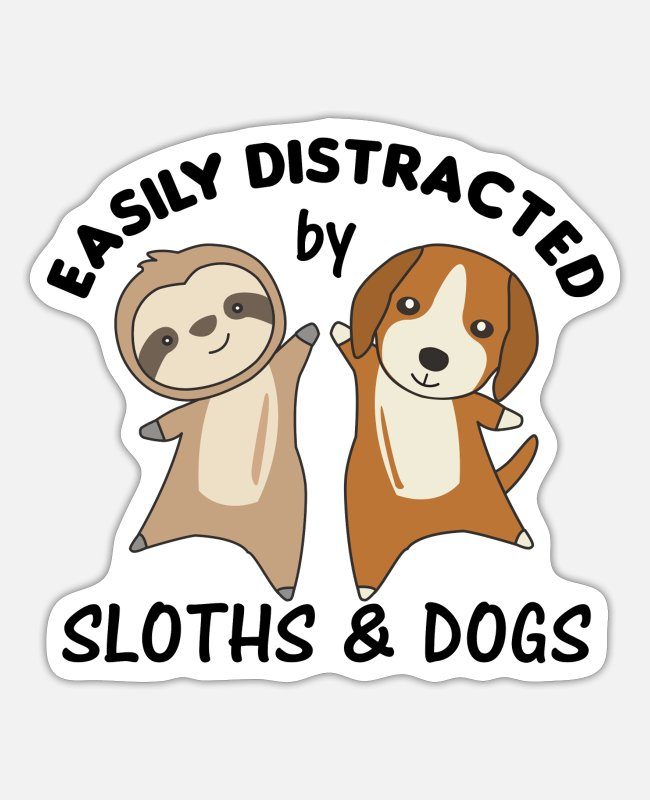 Cute Sloths Stickers - Easily distracted by sloths and dogs dog sloth - Sticker white matte