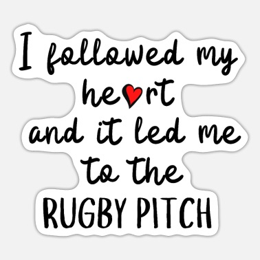 Team I followed my heart -it led me to the rugby pitch - Sticker