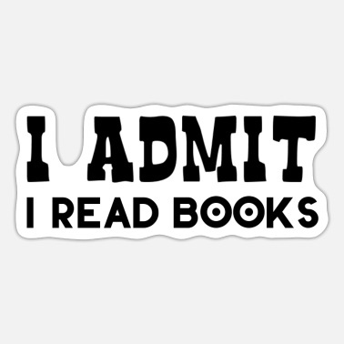 Admit That I i admit i read books (humor) - Sticker