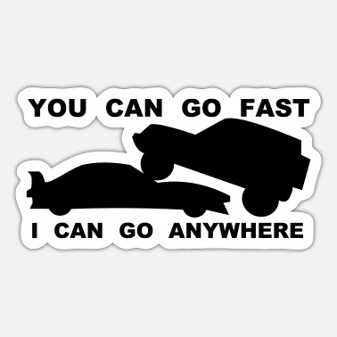 Jeep You can go fast I can go anywhere - Sticker