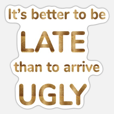 it's better to be late than to arrive ugly Funny q - Sticker