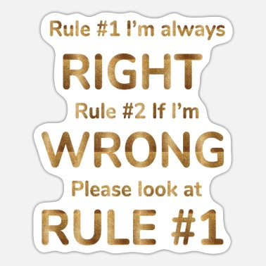 rule #1 i'm always right rule #2 if i'm wrong pl - Sticker