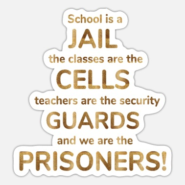school is a jail the classes are the cells teache - Sticker