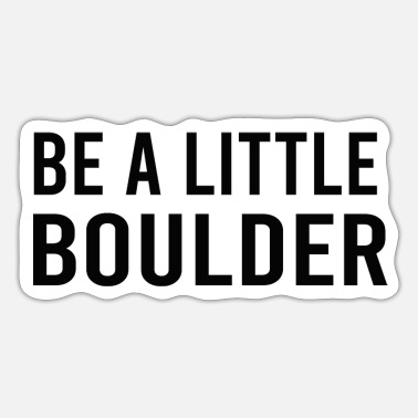 be a little boulder funny - Sticker
