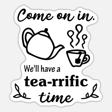 Time Wine Come on in we will have a tea rrific time - Sticker