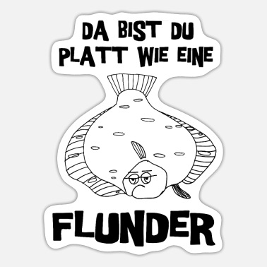 Plaice Platt like a flounder - the flatfish T-shirt - Sticker