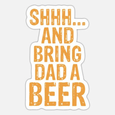 Alcoholic Daddy Life Shhh Bring Dad A Beer Funny Alcohol - Sticker