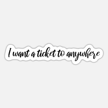 i want a ticket to anywhere - Sticker
