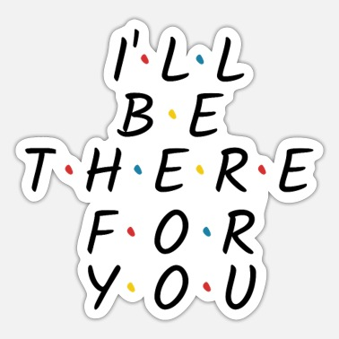 Ill I'll be there for you - Sticker