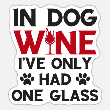 Glass Alcohol print In Dog Wine I Had One Glass Tees - Sticker