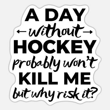 Hockey A day without hockey probably won't kill me. - Sticker