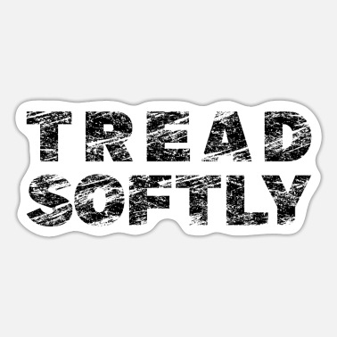 Softly Tread Softly Gentle Treading Sayings Humor - Sticker