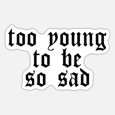 too young to be so sad saying youth trend shirt - Sticker