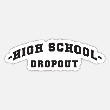 Highschool Highschool Dropout - Sticker