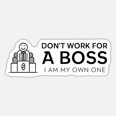 Entrepreneur Don't work for a Boss I am my own Boss - Sticker