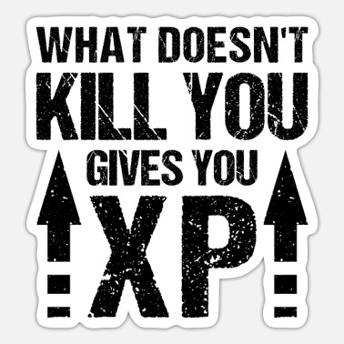 Gamer Sayings - What doesn't kill you gives you XP - Sticker