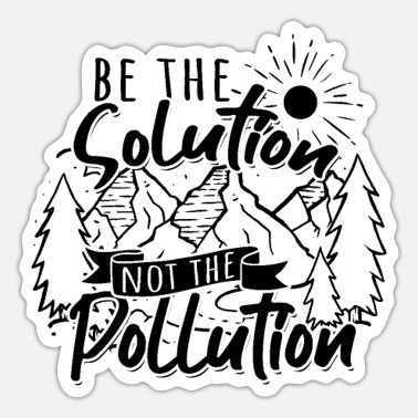 Fuel Be the Solution not the Pollution - Climate Change - Sticker
