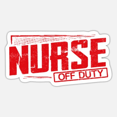 Nurse Humor Nurse Gift Nurse Off Duty Nursing Humor Gifts - Sticker