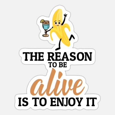 Alive Hedonism Saying Humor Hedonism Lover - Sticker